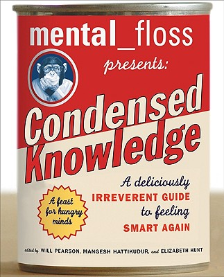 Mental_Floss Presents: Condensed Knowledge By Pearson, Will (EDT)/ Hattikudur, Mangesh (EDT)/ Hunt, Elizabeth (EDT)